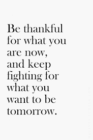 Be thankful for what you are now quote